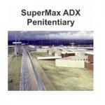 Case Study: Supermax Adx Penitentiary