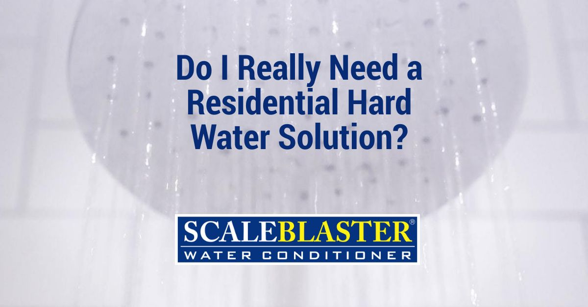 Residential Hard Water Solution - Do I Really Need a Residential Hard Water Solution?