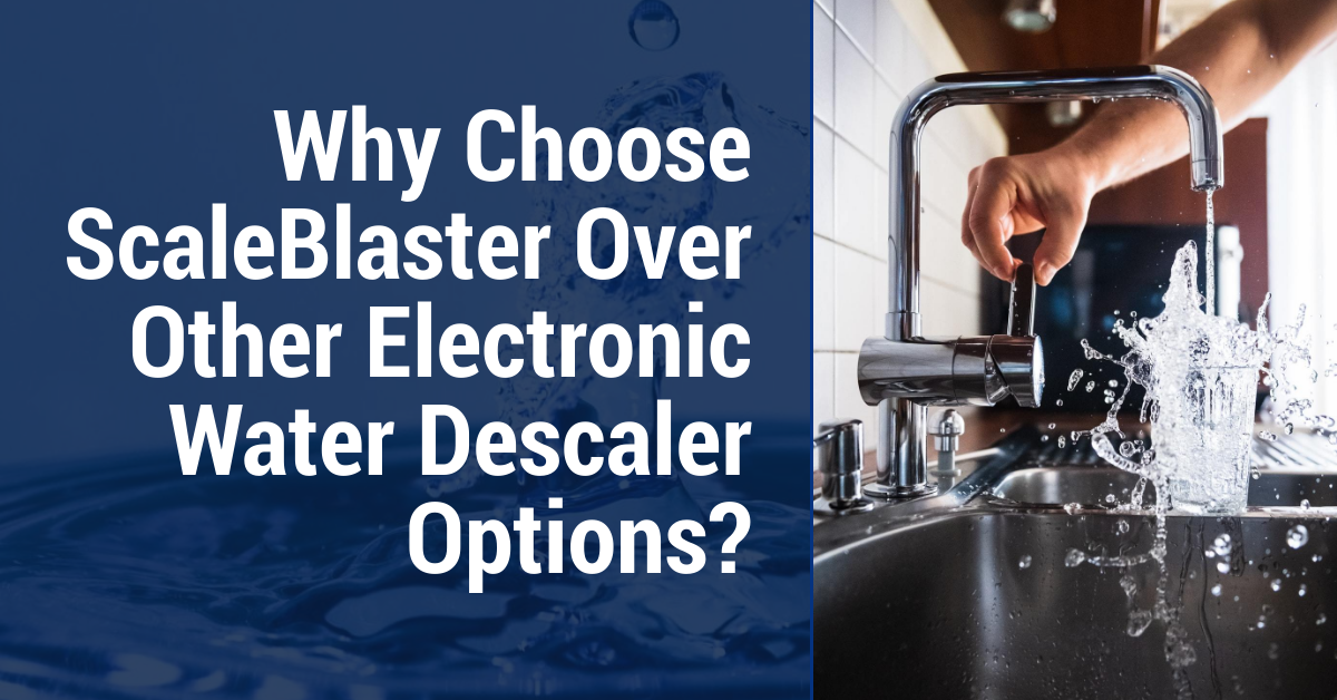 Electronic Water Descaler Options - Why Choose ScaleBlaster Over Other Electronic Water Descaler Options?